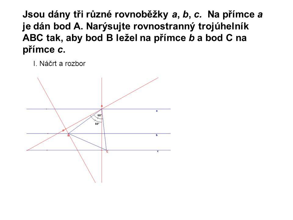 Jsou dány tři různé rovnoběžky a, b, c.Na přímce a je dán bod A.