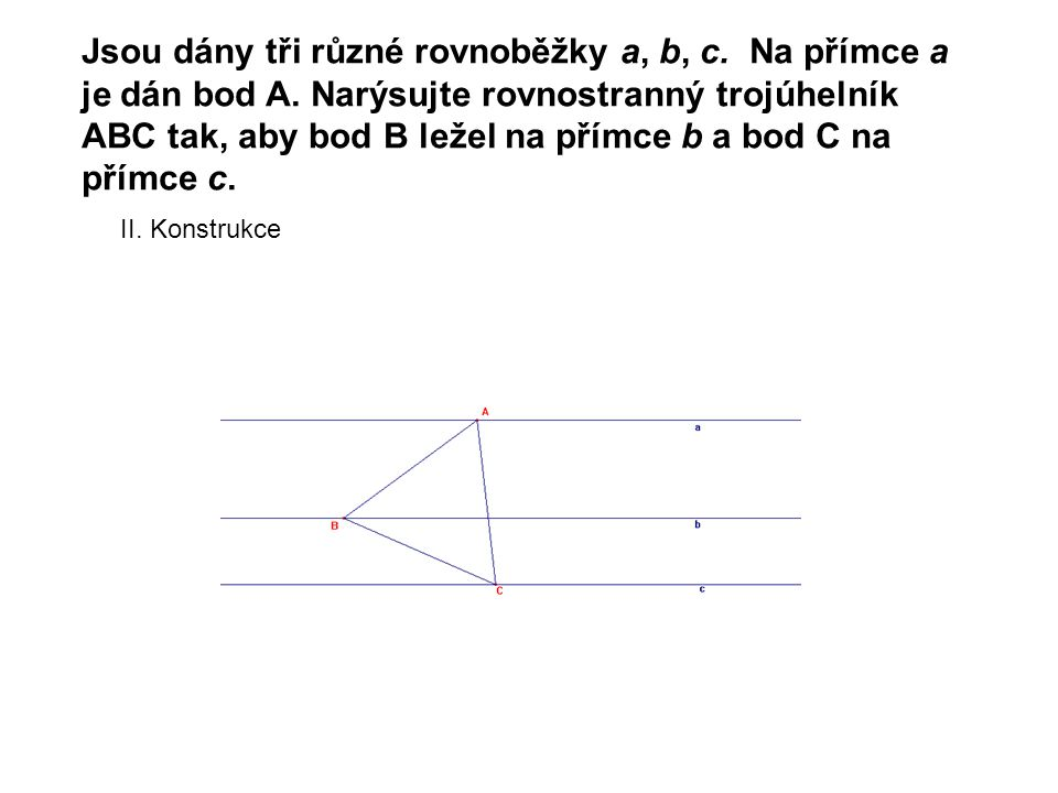 Jsou dány tři různé rovnoběžky a, b, c. Na přímce a je dán bod A.