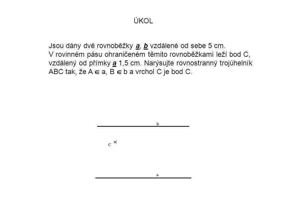 ÚKOL Jsou dány dvě rovnoběžky a, b vzdálené od sebe 5 cm.