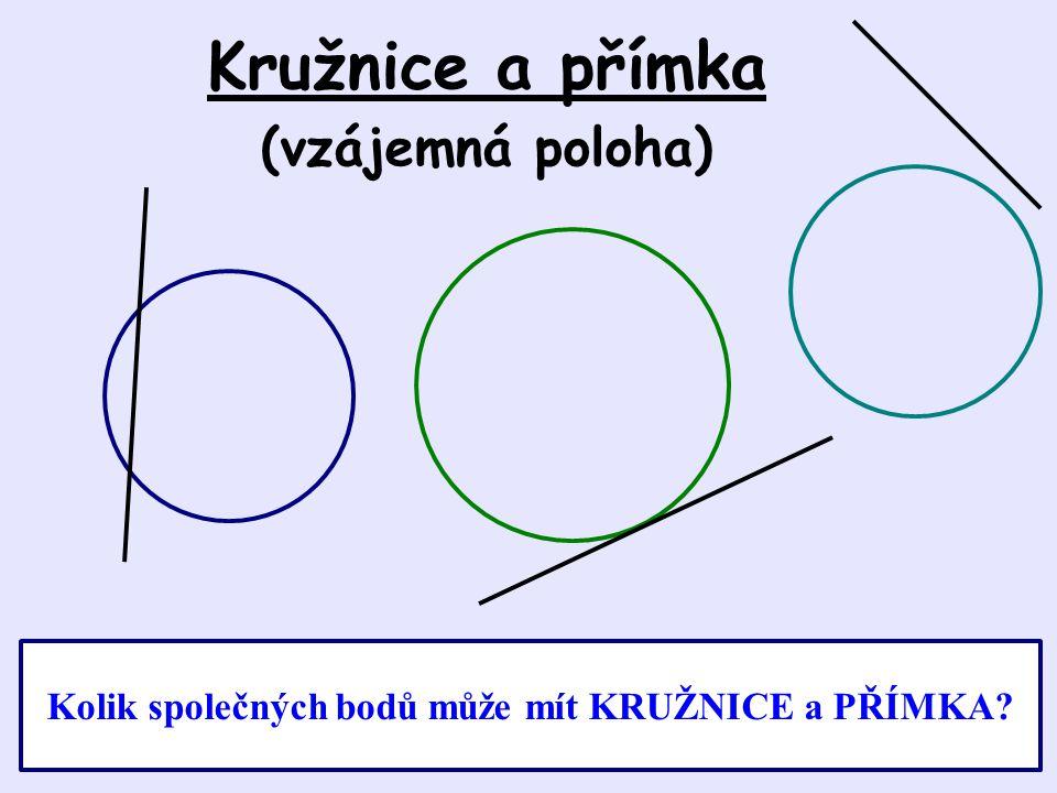 Kružnice a přímka (vzájemná poloha) Kolik společných bodů může mít KRUŽNICE a PŘÍMKA