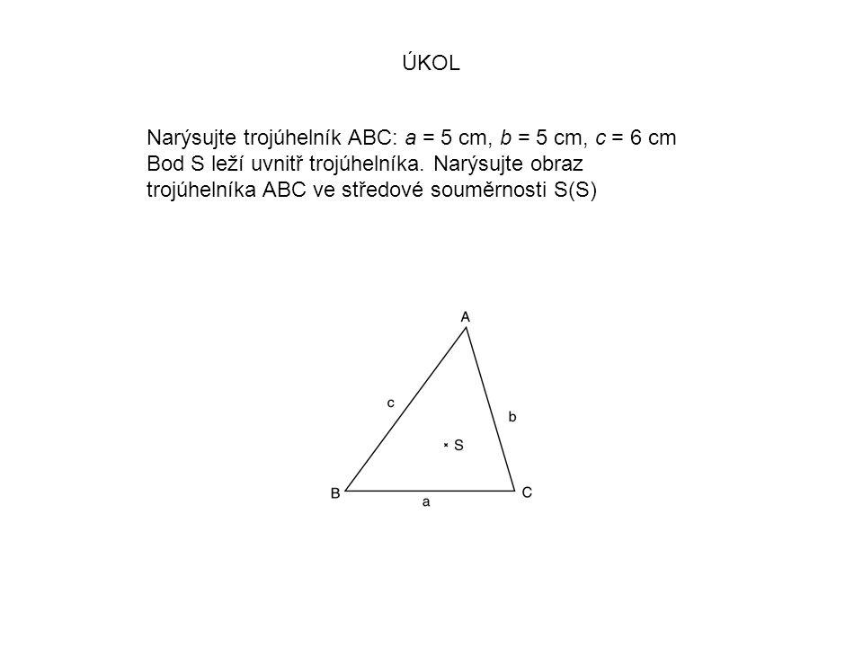 ÚKOL Narýsujte trojúhelník ABC: a = 5 cm, b = 5 cm, c = 6 cm Bod S leží uvnitř trojúhelníka.