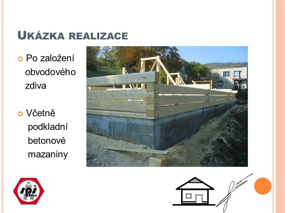 U KÁZKA REALIZACE Po založení obvodového zdiva Včetně podkladní betonové mazaniny