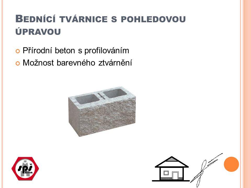 B EDNÍCÍ TVÁRNICE S POHLEDOVOU ÚPRAVOU Přírodní beton s profilováním Možnost barevného ztvárnění