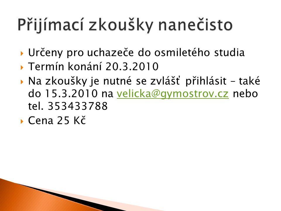  Určeny pro uchazeče do osmiletého studia  Termín konání 20.3.2010  Na zkoušky je nutné se zvlášť přihlásit – také do 15.3.2010 na velicka@gymostrov.cz nebo tel.