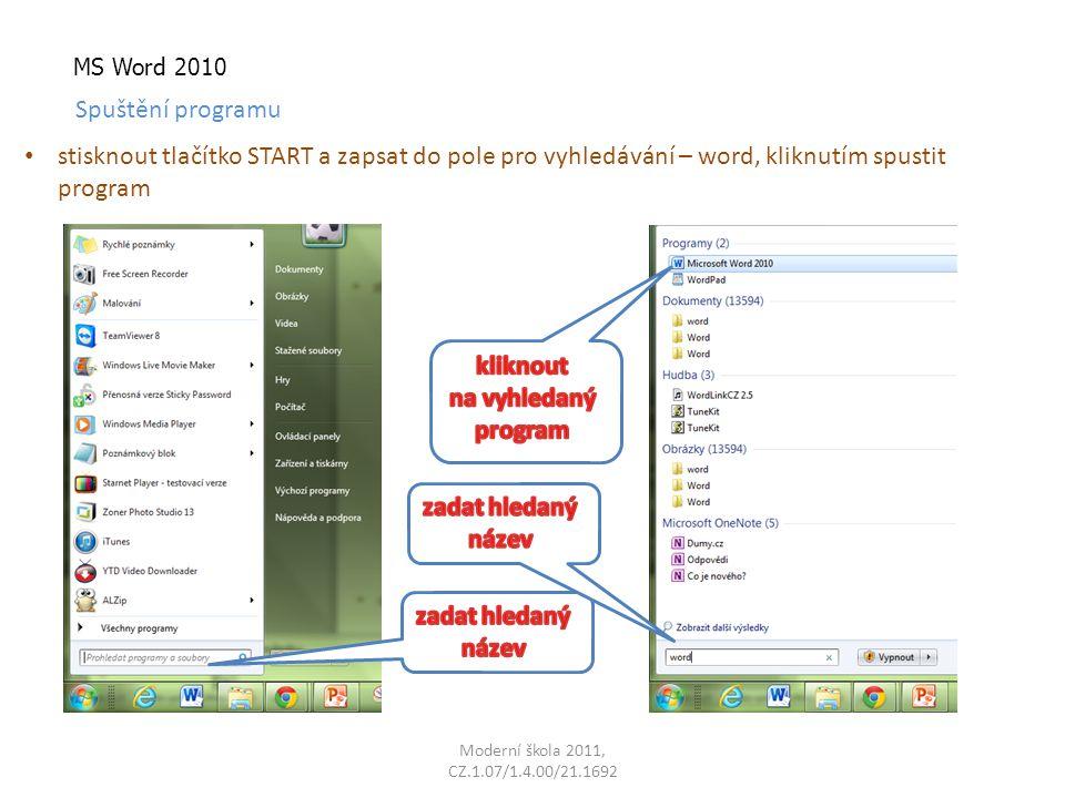 MS Word 2010 Spuštění programu stisknout tlačítko START a zapsat do pole pro vyhledávání – word, kliknutím spustit program