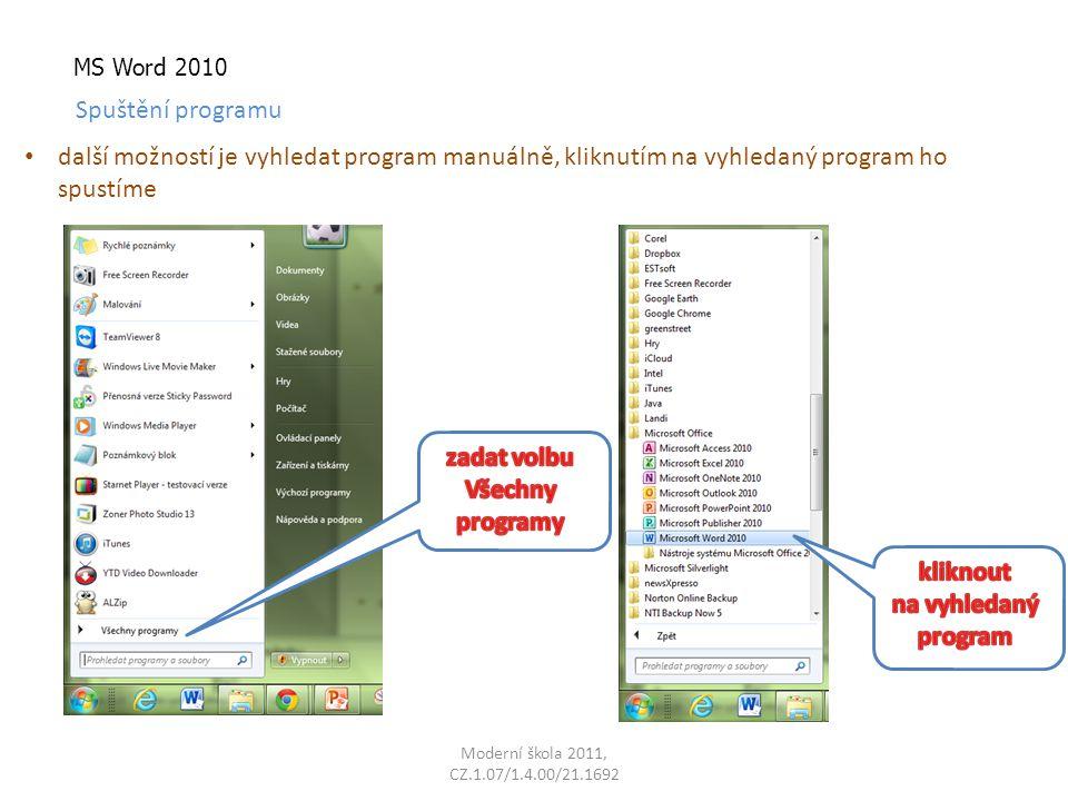 Moderní škola 2011, CZ.1.07/1.4.00/21.1692 MS Word 2010 Spuštění programu další možností je vyhledat program manuálně, kliknutím na vyhledaný program ho spustíme