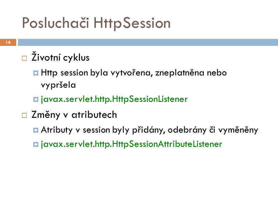 Posluchači HttpSession  Připojení/odpojení objektu k session (binding)  Objekt byl připojen nebo odpojen ze session  javax.servlet.http.HttpSessionBindingListener  Neregistruje se ve web.xml.