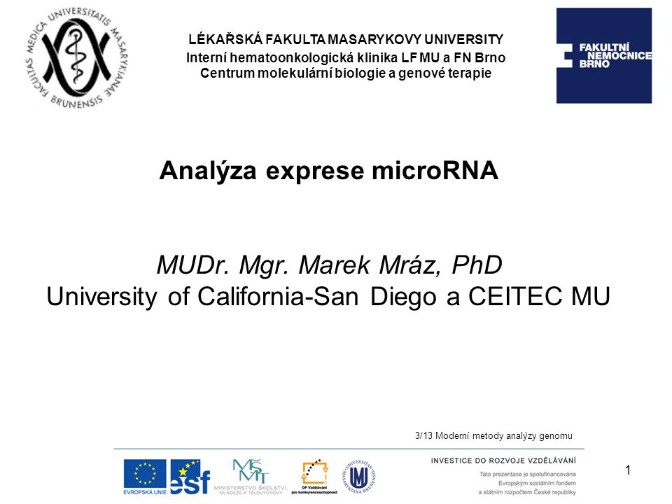 Analýza exprese microRNA MUDr. Mgr. Marek Mráz, PhD University of California-San Diego a CEITEC MU 3/13 Moderní metody analýzy genomu LÉKAŘSKÁ FAKULTA