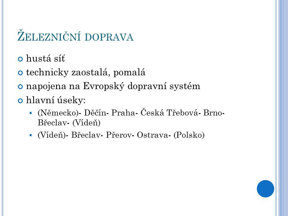 D OPRAVA Vodní: malý význam u nás 2 sjízdné řeky- Labe- od Opatovic - Vltava- od Slapské přehrady Letecká: Praha- Ruzyně Ostrava- Mošnov Brno- Tuřany Karlovy Vary