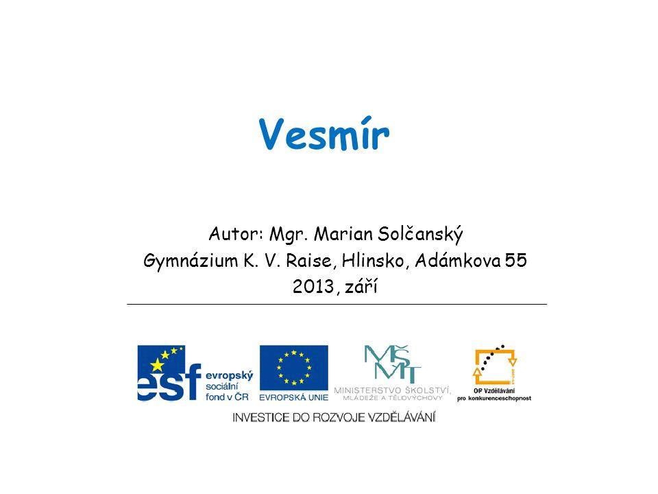 Vesmír Autor: Mgr. Marian Solčanský Gymnázium K. V. Raise, Hlinsko, Adámkova 55 2013, září