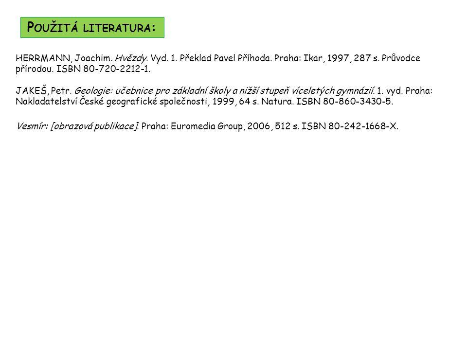 P OUŽITÁ LITERATURA : HERRMANN, Joachim. Hvězdy. Vyd. 1. Překlad Pavel Příhoda. Praha: Ikar, 1997, 287 s. Průvodce přírodou. ISBN 80-720-2212-1. JAKEŠ