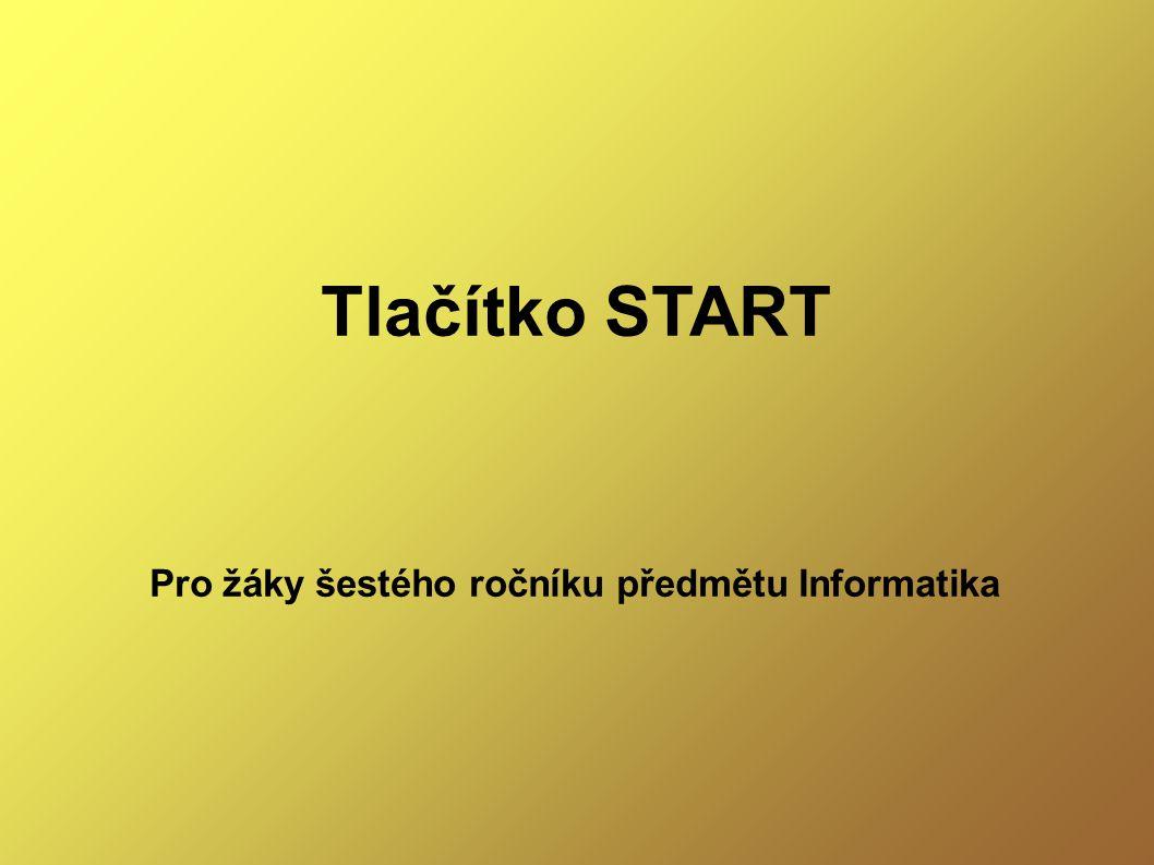 START Součástí hlavního panelu Slouží k zahájní práce na počítači (programy, hledání, správa...) Spouští se: ● Myší ● Klávesou START ● Kl.