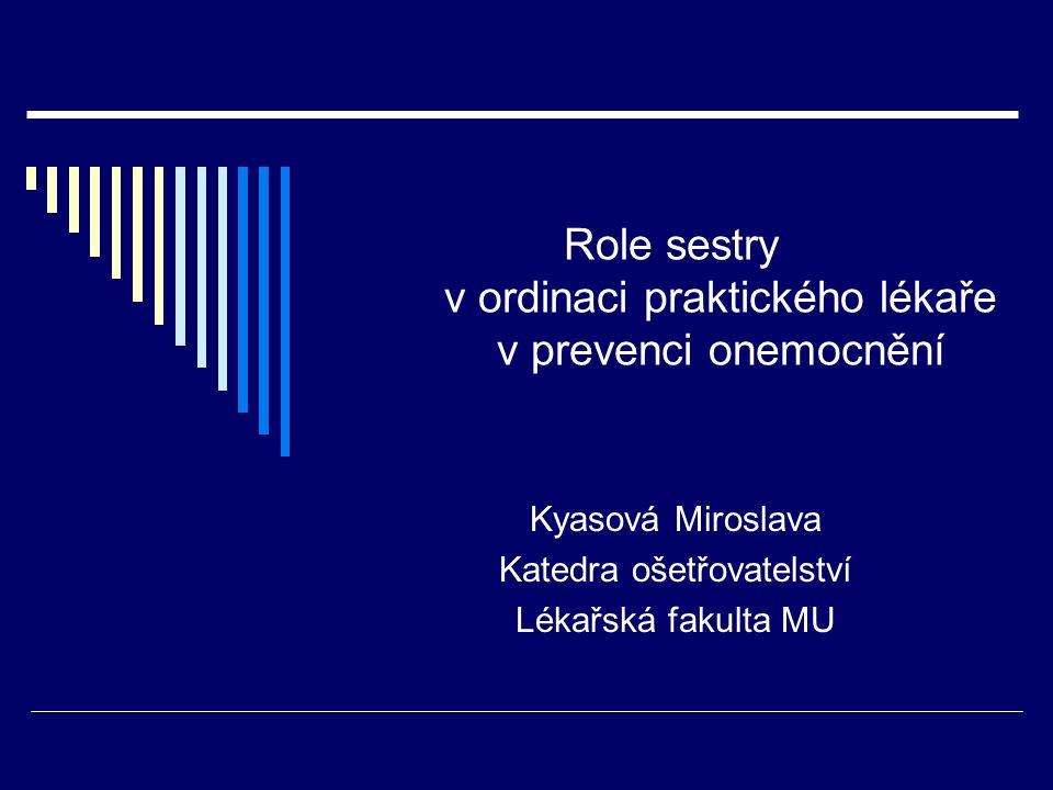 Role sestry v ordinaci praktického lékaře v prevenci onemocnění Kyasová Miroslava Katedra ošetřovatelství Lékařská fakulta MU