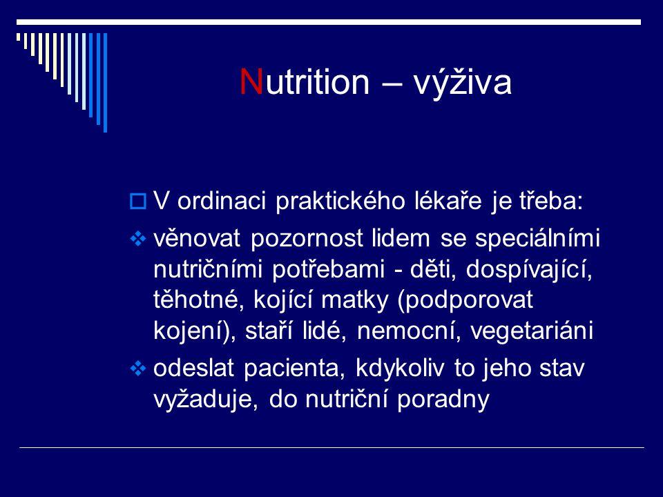 Nutrition – výživa  V ordinaci praktického lékaře je třeba:  věnovat pozornost lidem se speciálními nutričními potřebami - děti, dospívající, těhotné, kojící matky (podporovat kojení), staří lidé, nemocní, vegetariáni  odeslat pacienta, kdykoliv to jeho stav vyžaduje, do nutriční poradny