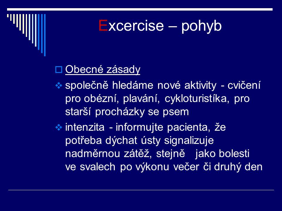 Excercise – pohyb  Obecné zásady  společně hledáme nové aktivity - cvičení pro obézní, plavání, cykloturistíka, pro starší procházky se psem  inten