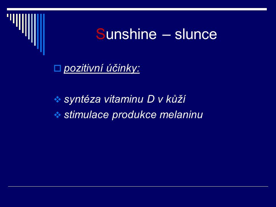 Sunshine – slunce  pozitivní účinky:  syntéza vitaminu D v kůží  stimulace produkce melaninu