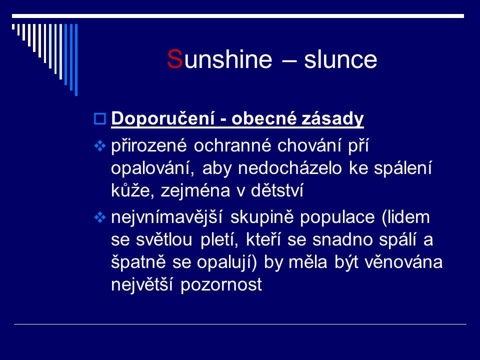 Sunshine – slunce  Doporučení - obecné zásady  přirozené ochranné chování pří opalování, aby nedocházelo ke spálení kůže, zejména v dětství  nejvnímavější skupině populace (lidem se světlou pletí, kteří se snadno spálí a špatně se opalují) by měla být věnována největší pozornost