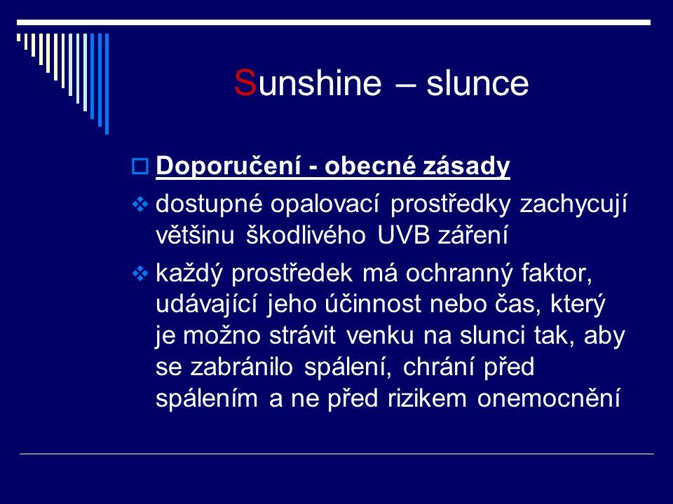 Sunshine – slunce  Doporučení - obecné zásady  dostupné opalovací prostředky zachycují většinu škodlivého UVB záření  každý prostředek má ochranný faktor, udávající jeho účinnost nebo čas, který je možno strávit venku na slunci tak, aby se zabránilo spálení, chrání před spálením a ne před rizikem onemocnění