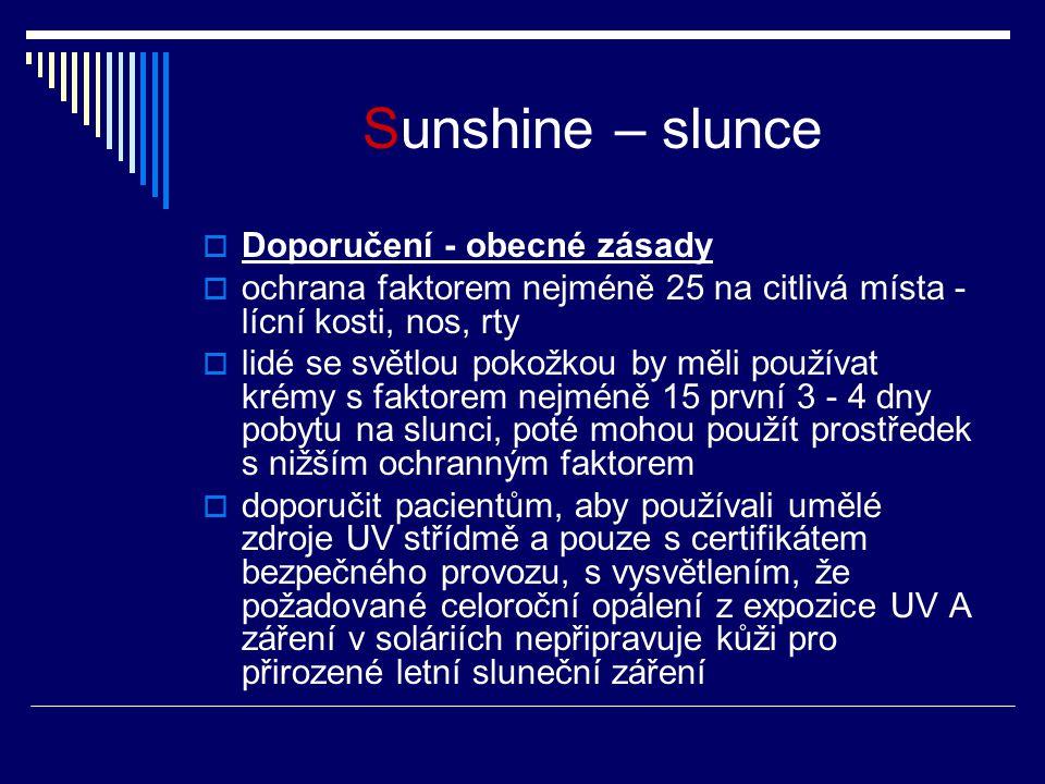 Sunshine – slunce  Doporučení - obecné zásady  ochrana faktorem nejméně 25 na citlivá místa - lícní kosti, nos, rty  lidé se světlou pokožkou by mě