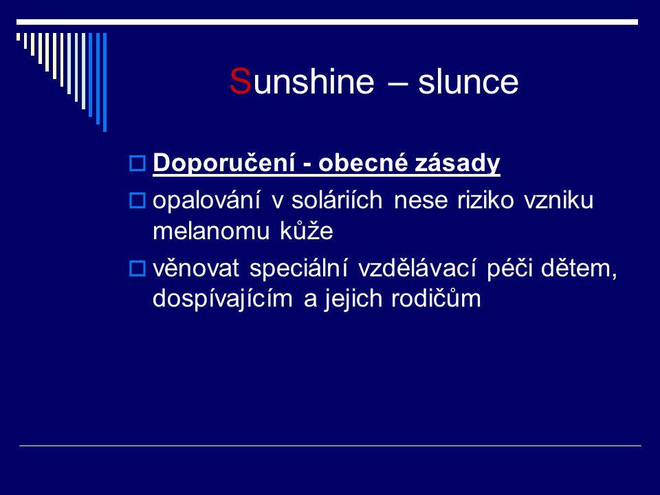 Sunshine – slunce  Doporučení - obecné zásady  opalování v soláriích nese riziko vzniku melanomu kůže  věnovat speciální vzdělávací péči dětem, dospívajícím a jejich rodičům