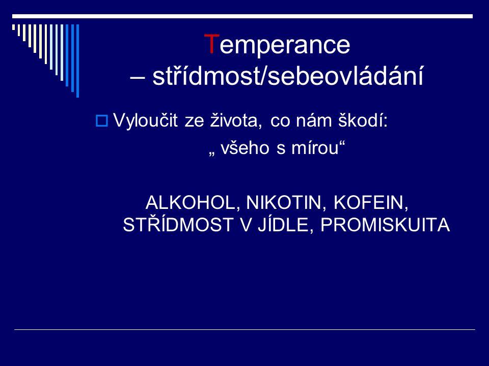 """Temperance – střídmost/sebeovládání  Vyloučit ze života, co nám škodí: """" všeho s mírou ALKOHOL, NIKOTIN, KOFEIN, STŘÍDMOST V JÍDLE, PROMISKUITA"""