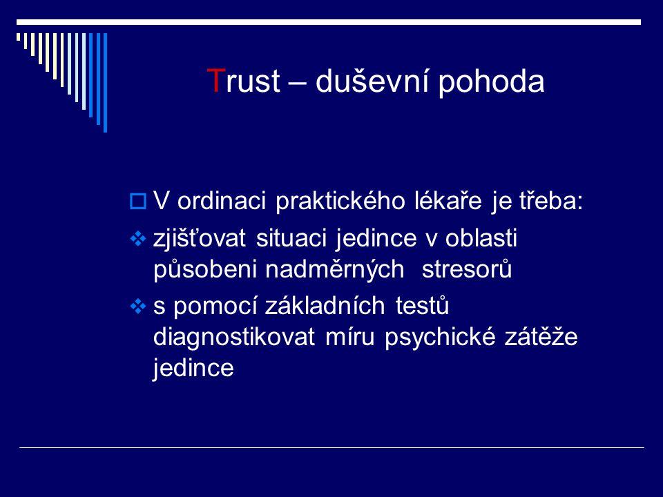 Trust – duševní pohoda  V ordinaci praktického lékaře je třeba:  zjišťovat situaci jedince v oblasti působeni nadměrných stresorů  s pomocí základních testů diagnostikovat míru psychické zátěže jedince