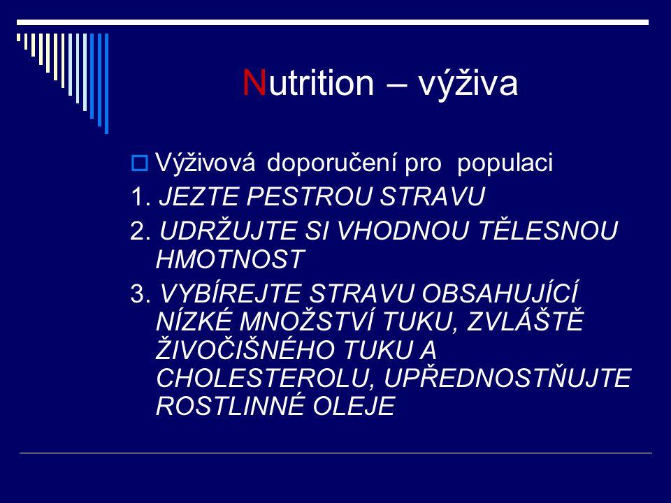 Nutrition – výživa  Výživová doporučení pro populaci 1. JEZTE PESTROU STRAVU 2. UDRŽUJTE SI VHODNOU TĚLESNOU HMOTNOST 3. VYBÍREJTE STRAVU OBSAHUJÍCÍ