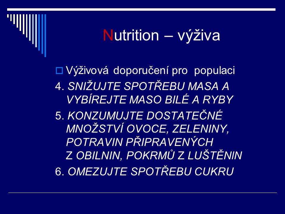 Nutrition – výživa  Výživová doporučení pro populaci 4. SNIŽUJTE SPOTŘEBU MASA A VYBÍREJTE MASO BILÉ A RYBY 5. KONZUMUJTE DOSTATEČNÉ MNOŽSTVÍ OVOCE,