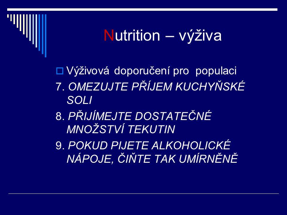 Nutrition – výživa  Výživová doporučení pro populaci 7. OMEZUJTE PŘÍJEM KUCHYŇSKÉ SOLI 8. PŘIJÍMEJTE DOSTATEČNÉ MNOŽSTVÍ TEKUTIN 9. POKUD PIJETE ALKO