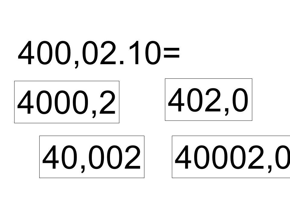 400,02.10= 4000,2 40,002 402,0 40002,0