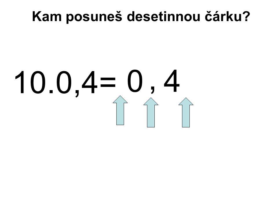 10.0,4= 04, Kam posuneš desetinnou čárku?