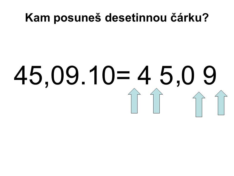 45,09.10= 4 5 0 9, Kam posuneš desetinnou čárku