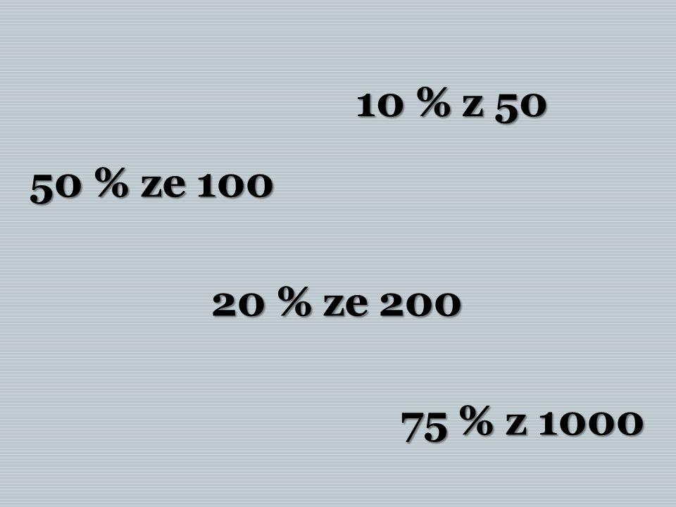 50 % ze 100 20 % ze 200 75 % z 1000 10 % z 50