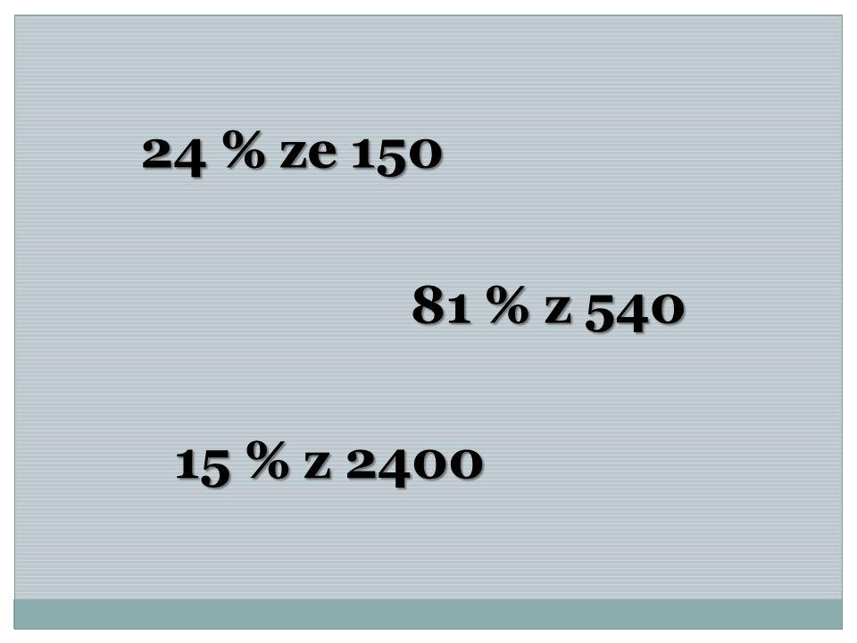 24 % ze 150 81 % z 540 15 % z 2400