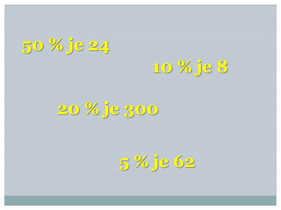 50 % je 24 10 % je 8 20 % je 300 5 % je 62