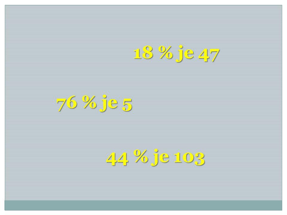 18 % je 47 76 % je 5 44 % je 103