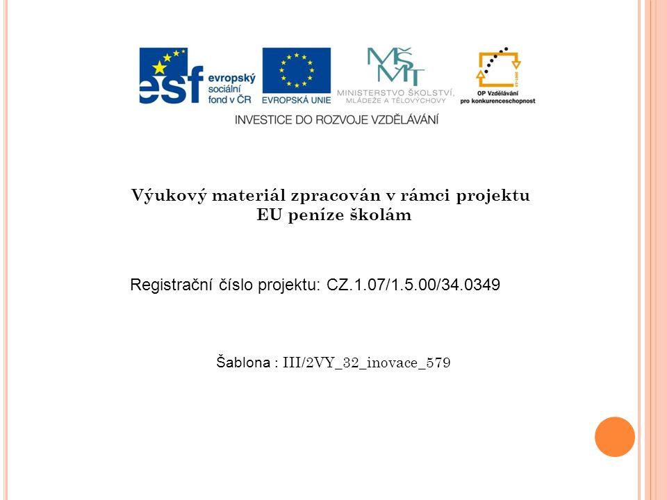Výukový materiál zpracován v rámci projektu EU peníze školám Šablona : III/2VY_32_inovace_579 Registrační číslo projektu: CZ.1.07/1.5.00/34.0349