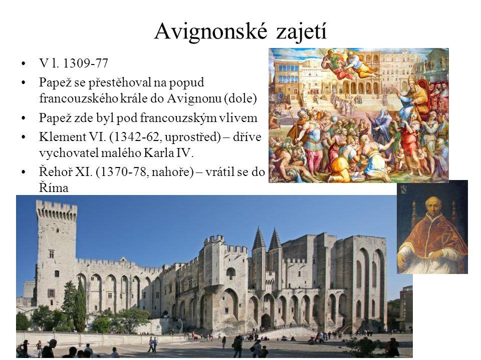 Avignonské zajetí V l. 1309-77 Papež se přestěhoval na popud francouzského krále do Avignonu (dole) Papež zde byl pod francouzským vlivem Klement VI.