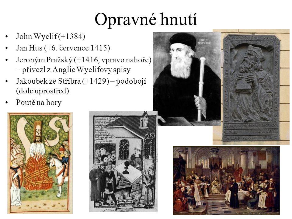 Opravné hnutí John Wyclif (+1384) Jan Hus (+6. července 1415) Jeroným Pražský (+1416, vpravo nahoře) – přivezl z Anglie Wyclifovy spisy Jakoubek ze St