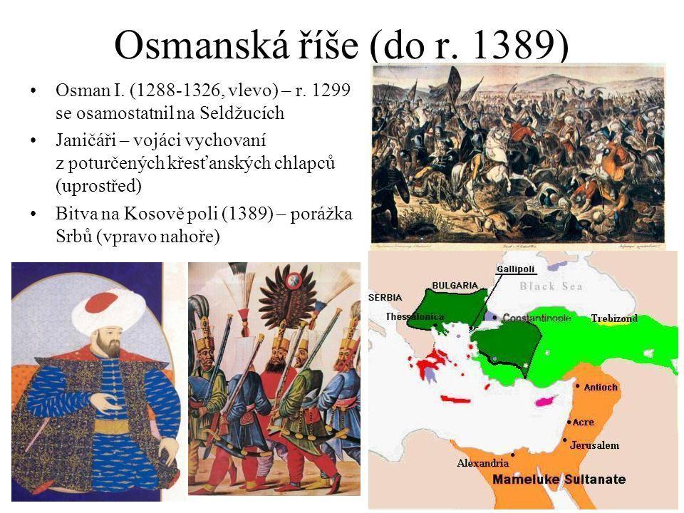 Osmanská říše (1390-1450) Bitva u Nikopole (1396, dole) – vítězství na Uherskem a křižáky Bitva u Ankary (1402, nahoře) – poraženi Tatary  říše oslabena