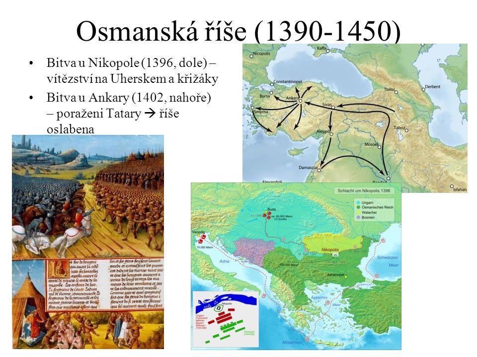 Osmanská říše (1390-1450) Bitva u Nikopole (1396, dole) – vítězství na Uherskem a křižáky Bitva u Ankary (1402, nahoře) – poraženi Tatary  říše oslab
