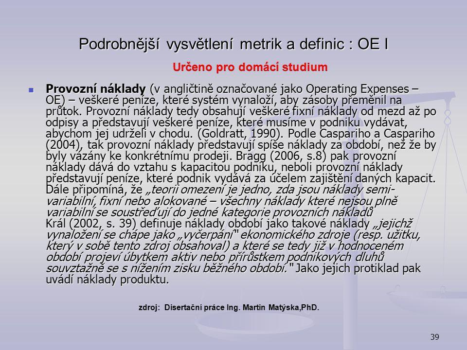 38 Podrobnější vysvětlení metrik a definic : Inventory I zdroj: Disertační práce Ing. Martin Matýska,PhD. Zásoby (v angličtině označovány jako Invento