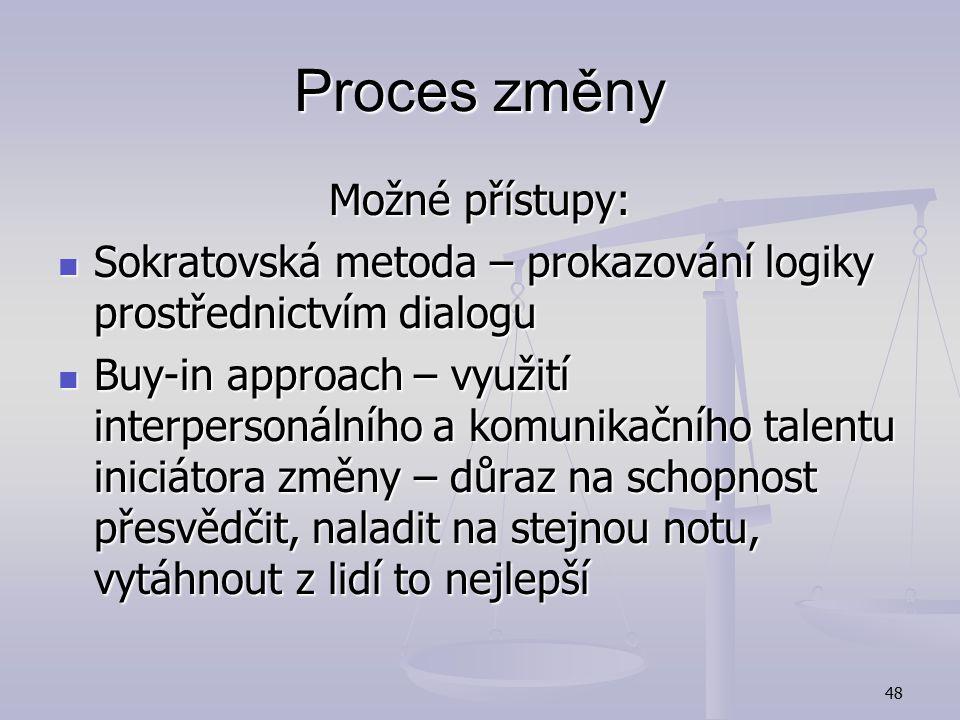"""47 Proces změny Kdo nemá odpor vůči změnám? Kdo nemá odpor vůči změnám? Nutnost navození pocitu """"vlastnictví"""" nápadu mezi všemi zainteresovanými. Nutn"""