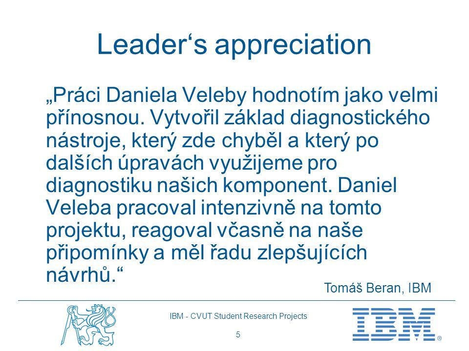 """IBM - CVUT Student Research Projects 5 Leader's appreciation """"Práci Daniela Veleby hodnotím jako velmi přínosnou. Vytvořil základ diagnostického nástr"""