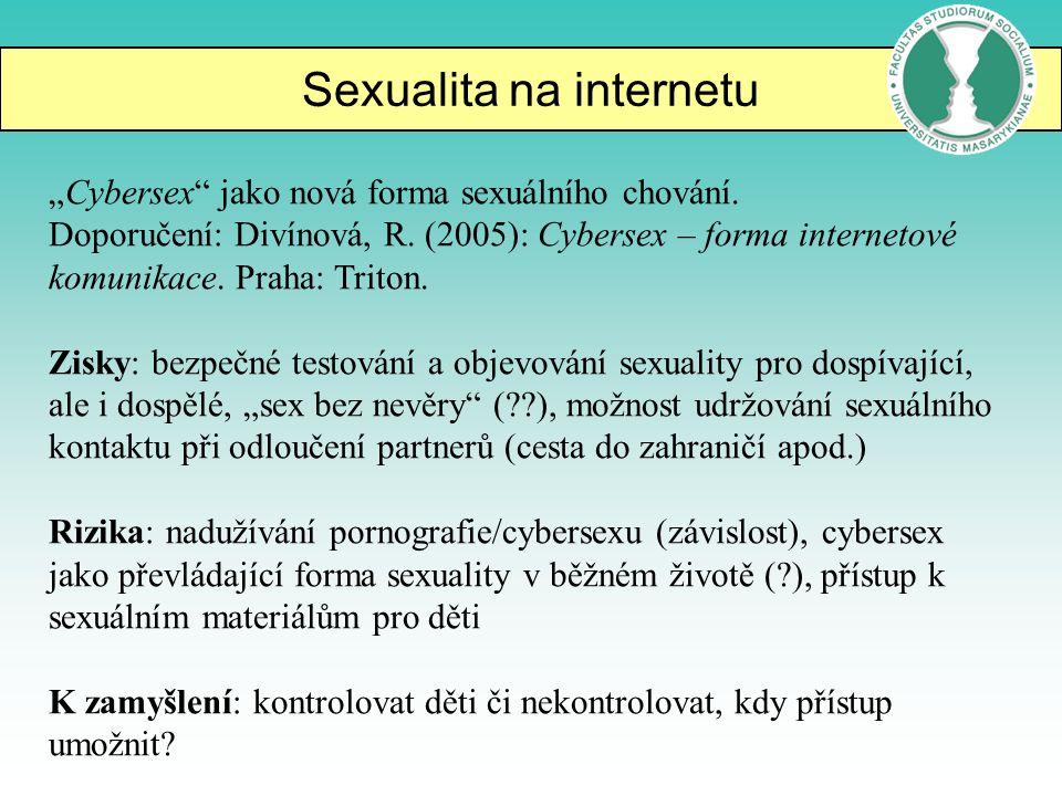 """Sexualita na internetu """"Cybersex"""" jako nová forma sexuálního chování. Doporučení: Divínová, R. (2005): Cybersex – forma internetové komunikace. Praha:"""