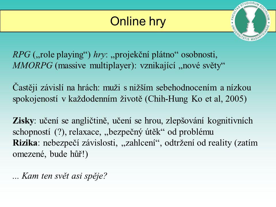 """Online hry RPG (""""role playing"""") hry: """"projekční plátno"""" osobnosti, MMORPG (massive multiplayer): vznikající """"nové světy"""" Častěji závislí na hrách: muž"""