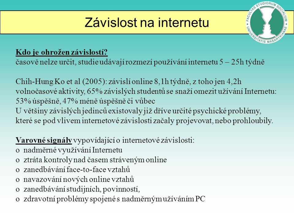 Závislost na internetu Kdo je ohrožen závislostí? časově nelze určit, studie udávají rozmezí používání internetu 5 – 25h týdně Chih-Hung Ko et al (200