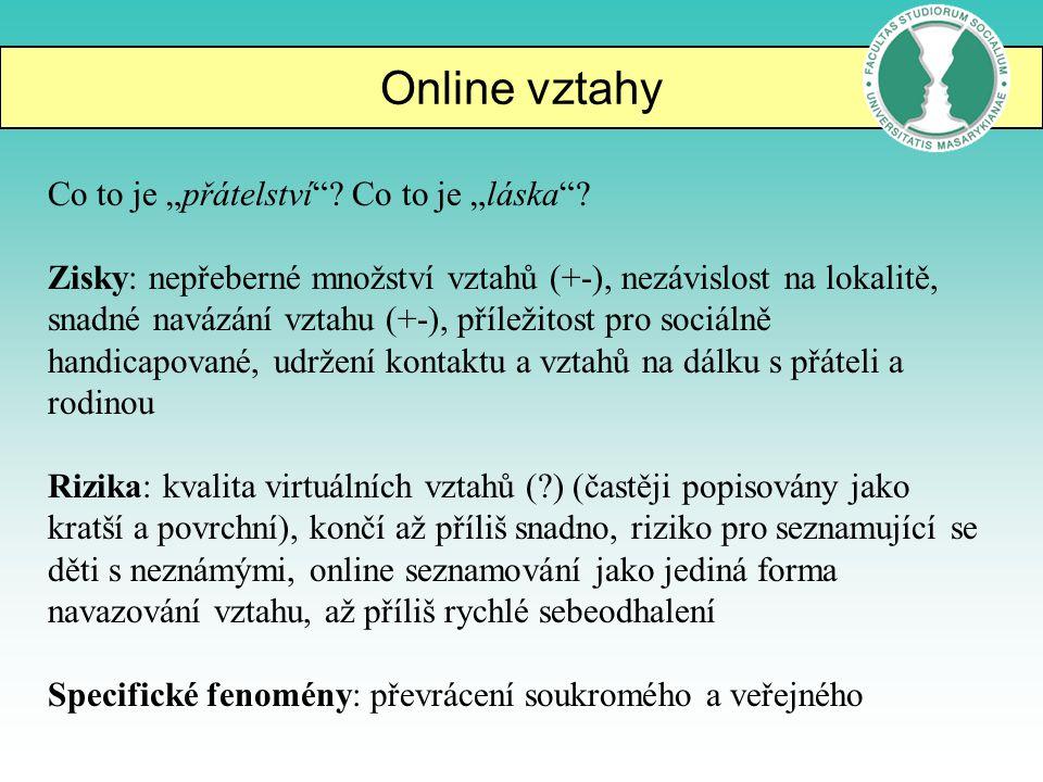 """Online vztahy Co to je """"přátelství""""? Co to je """"láska""""? Zisky: nepřeberné množství vztahů (+-), nezávislost na lokalitě, snadné navázání vztahu (+-), p"""