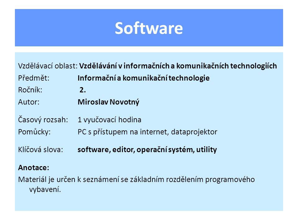 Programové vybavení počítače Rozdělení: – Systémový – Uživatelský (aplikační) Software