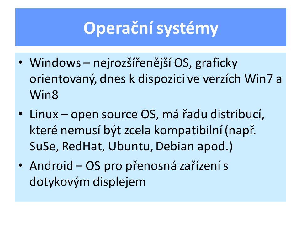 Windows – nejrozšířenější OS, graficky orientovaný, dnes k dispozici ve verzích Win7 a Win8 Linux – open source OS, má řadu distribucí, které nemusí být zcela kompatibilní (např.